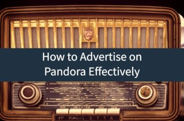 How to Advertise on Pandora Effectively