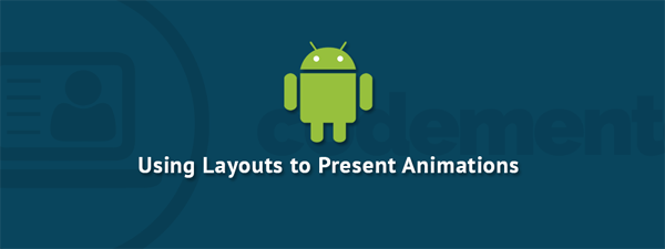 Android UI Tutorial - Layouts and Animations